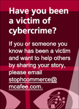 Share your cybercrime story by emailing stophcommerce@mcafee.com
